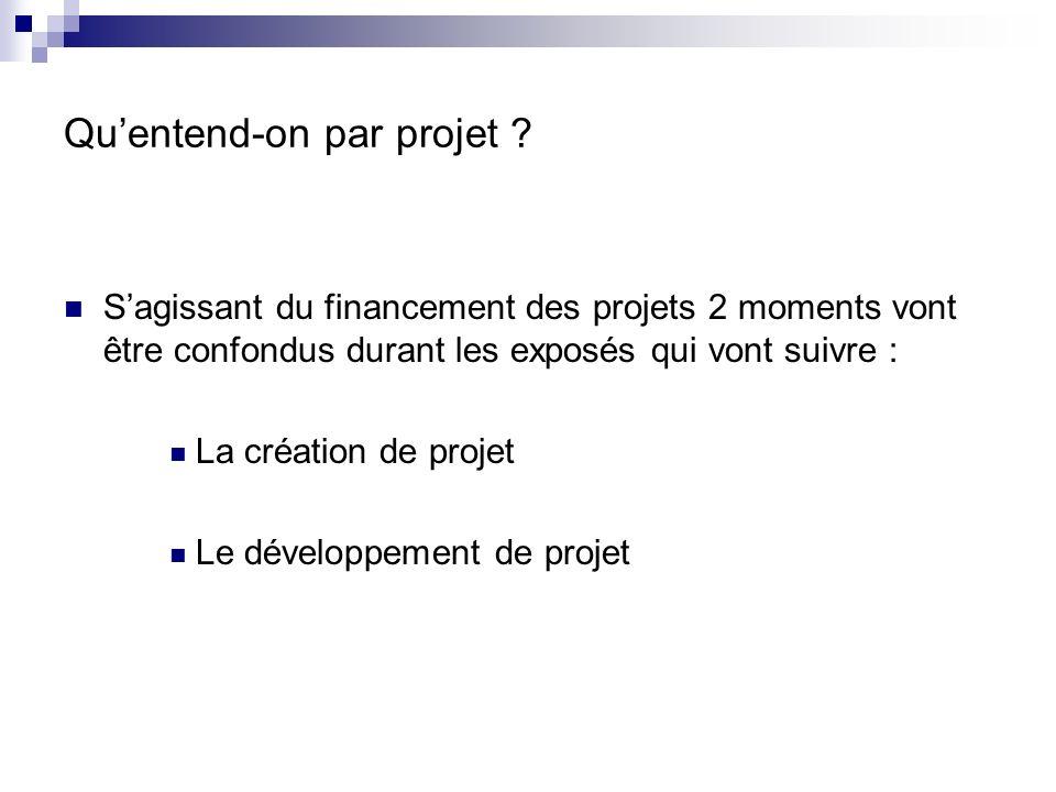 Sagissant du financement des projets 2 moments vont être confondus durant les exposés qui vont suivre : La création de projet Le développement de proj