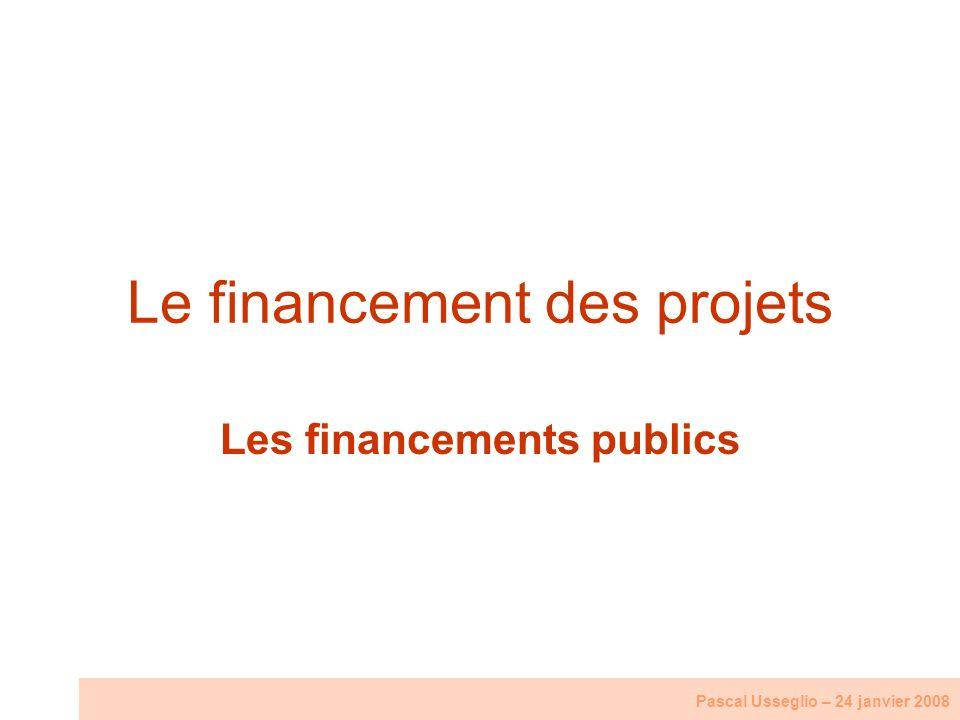 Le financement des projets Les financements publics Pascal Usseglio – 24 janvier 2008