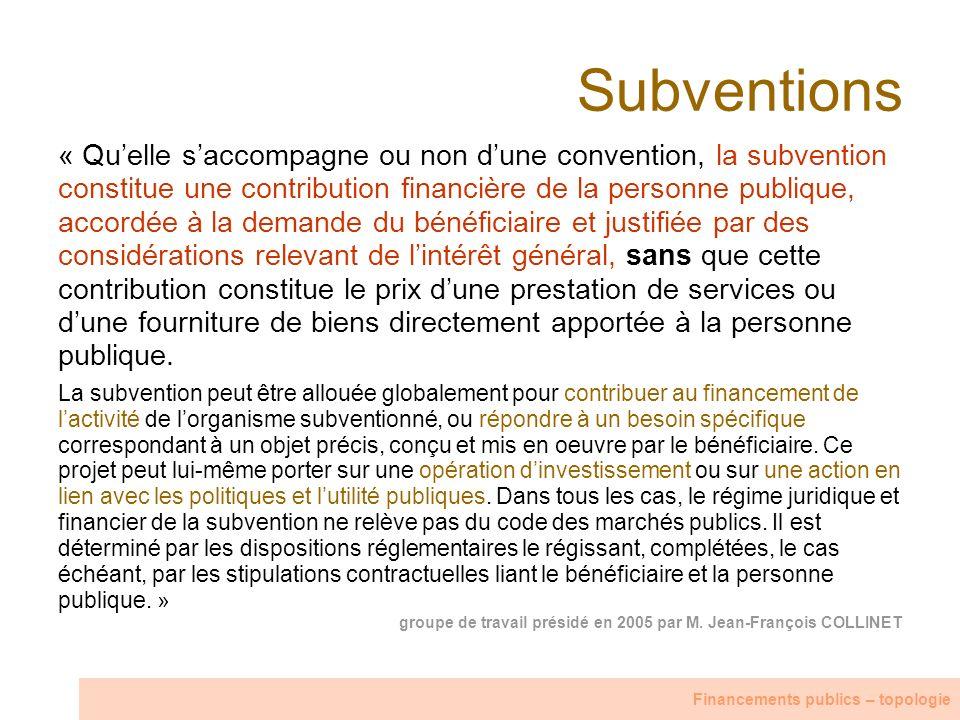 Subventions « Quelle saccompagne ou non dune convention, la subvention constitue une contribution financière de la personne publique, accordée à la de