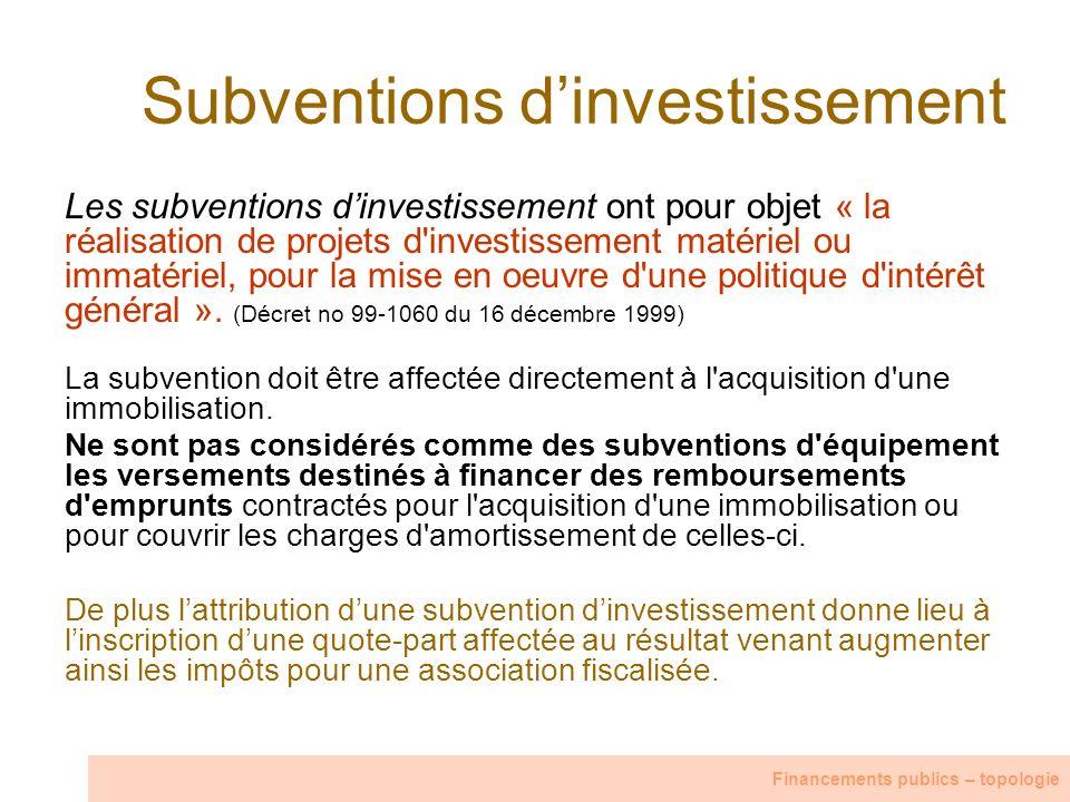 Subventions dinvestissement Les subventions dinvestissement ont pour objet « la réalisation de projets d'investissement matériel ou immatériel, pour l