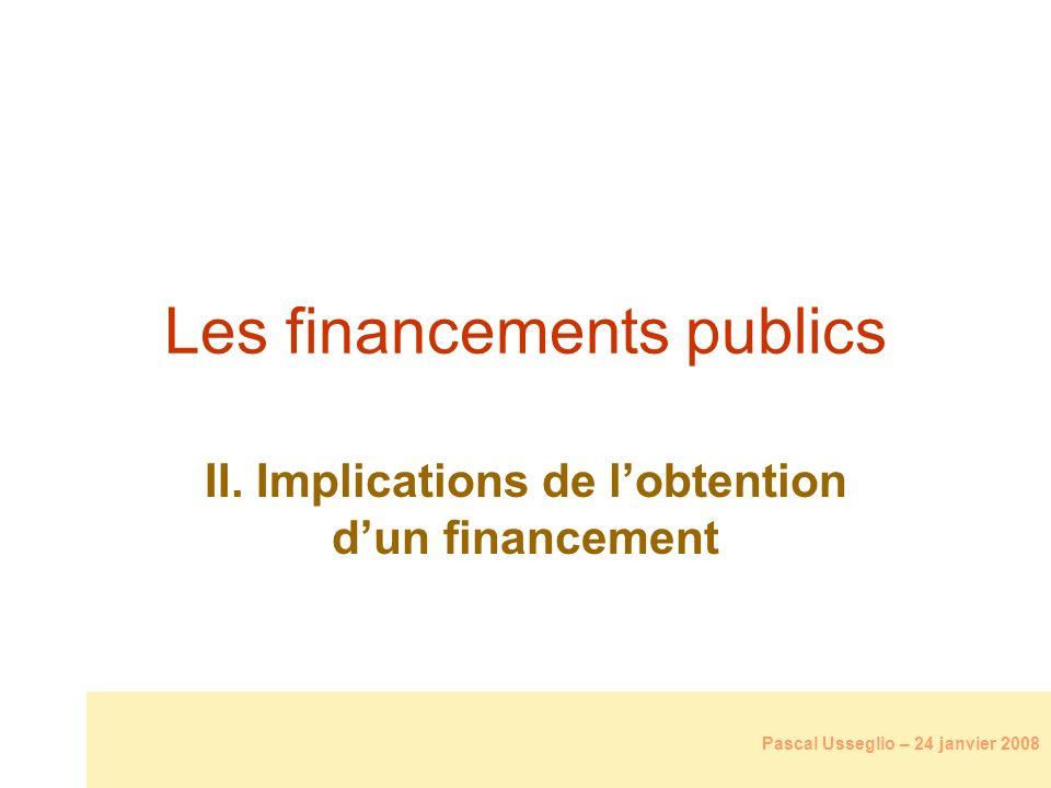 Les financements publics II. Implications de lobtention dun financement Pascal Usseglio – 24 janvier 2008