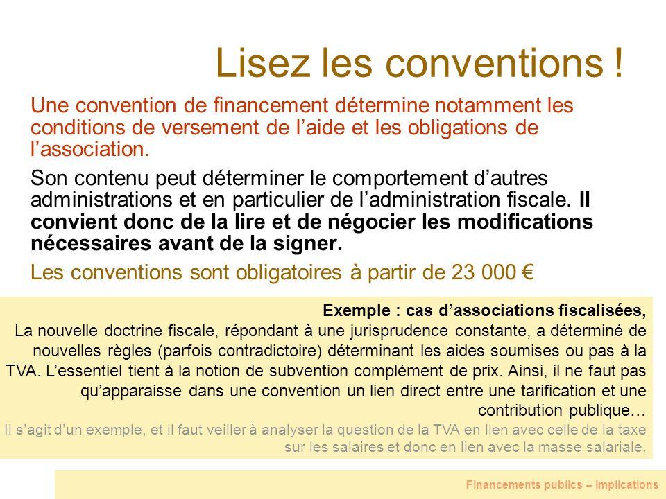 Lisez les conventions ! Une convention de financement détermine notamment les conditions de versement de laide et les obligations de lassociation. Son