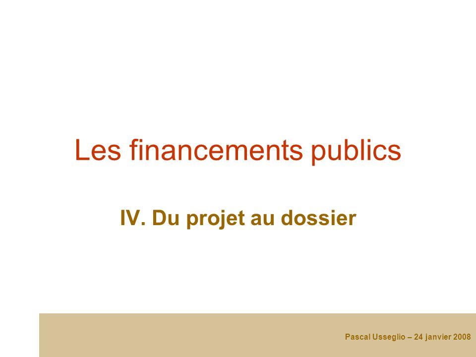 Les financements publics IV. Du projet au dossier Pascal Usseglio – 24 janvier 2008