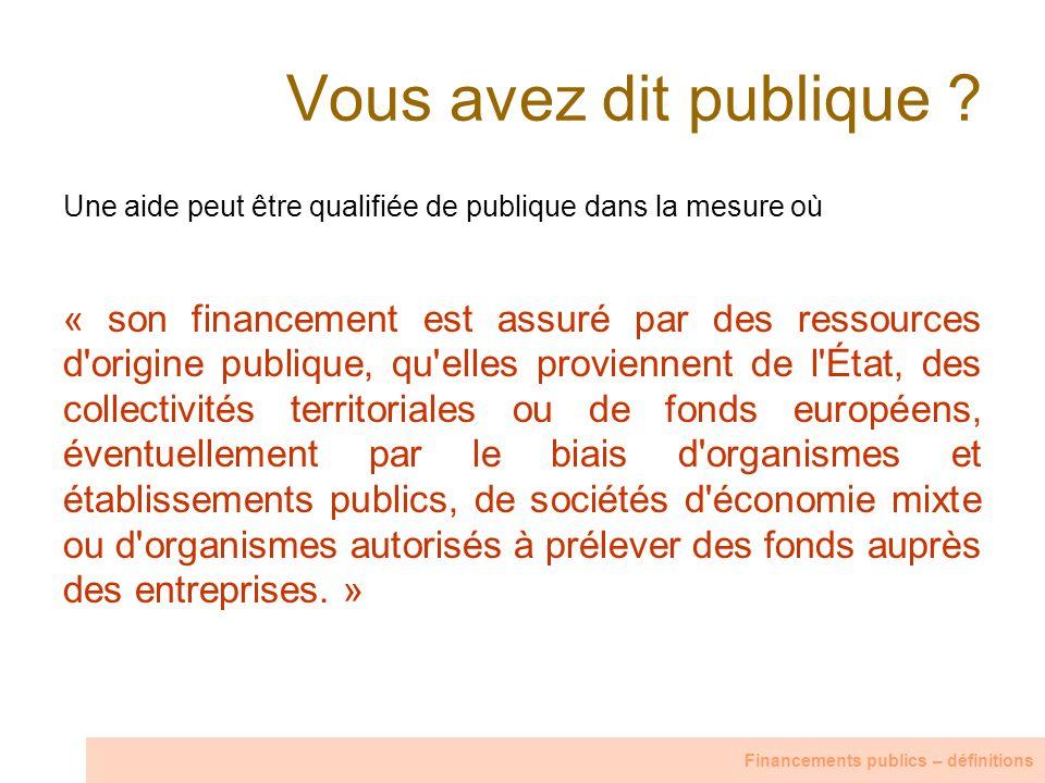 Vous avez dit publique ? Une aide peut être qualifiée de publique dans la mesure où « son financement est assuré par des ressources d'origine publique