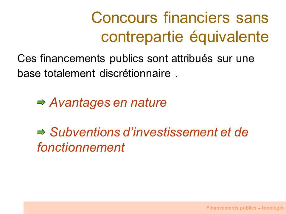 Concours financiers sans contrepartie équivalente Ces financements publics sont attribués sur une base totalement discrétionnaire. Avantages en nature