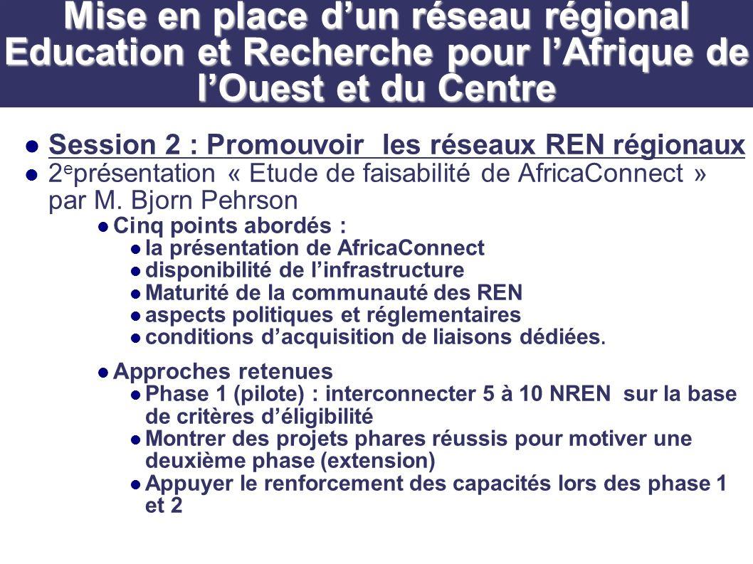 Session 3 :Infrastructures fibre optique en Afrique de lOuest et du Centre Présentation de France Télécom par Mme Lea Hidega Points abordés : Importance du renforcement de capacités Importance de la gouvernance des TIC Motivation de France Télécom pour des initiatives telles que WACREN : promouvoir le développement, question genre Disponibilité de France Télécom dentrer en partenariat avec WACREN Mise en place dun réseau régional Education et Recherche pour lAfrique de lOuest et du Centre