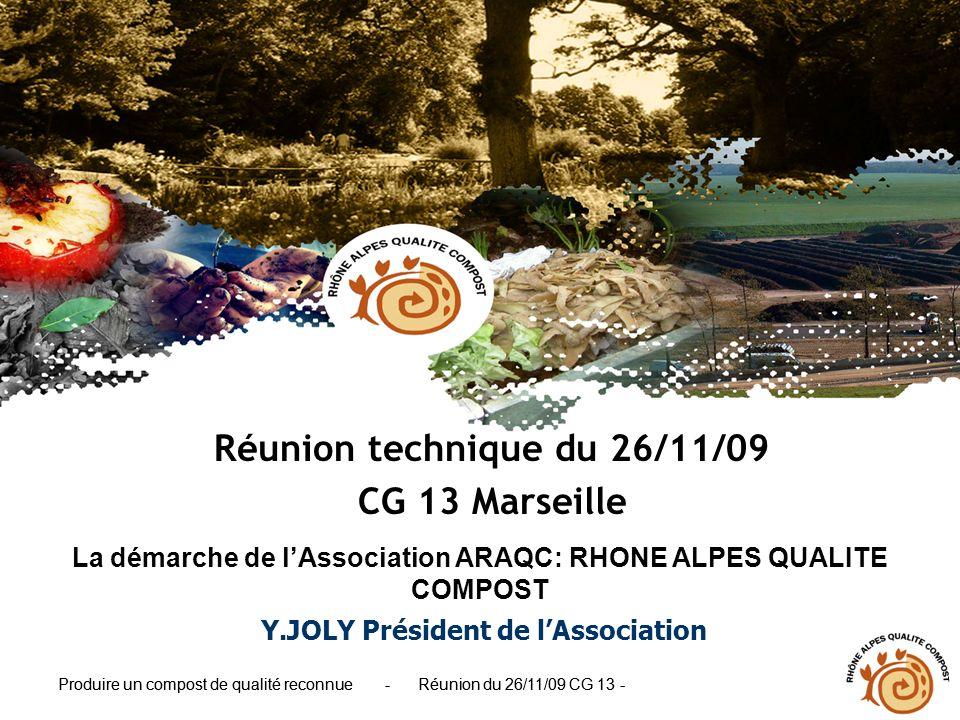 Produire un compost de qualité reconnue - Réunion du 26/11/09 CG 13 - Y.JOLY Président de lAssociation Produire un compost de qualité reconnue - Réuni