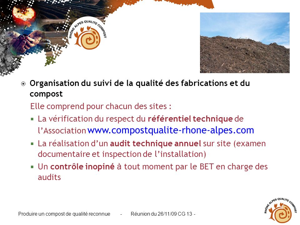 Organisation du suivi de la qualité des fabrications et du compost Elle comprend pour chacun des sites : La vérification du respect du référentiel tec