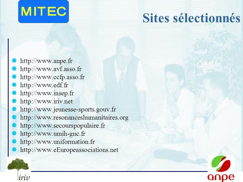 13 Sites sélectionnés http://www.anpe.fr http://www.avf.asso.fr http://www.ccfp.asso.fr http://www.edf.fr http://www.insep.fr http://www.iriv.net http://www.jeunesse-sports.gouv.fr http://www.resonanceshumanitaires.org http://www.secourspopulaire.fr http://www.umih-gnc.fr http://www.uniformation.fr http://www.eEuropeassociations.net