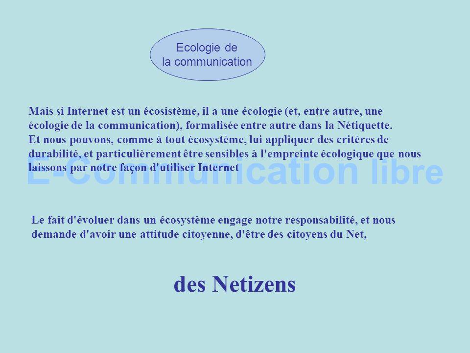 E-Communication libre CIC Partage de la connaissance Responsabilité Culture du don Réseaux déchange et de partage Noosphère Ecosystème Internet Ecologie de la communication des Netizens… … pour un Internet citoyen
