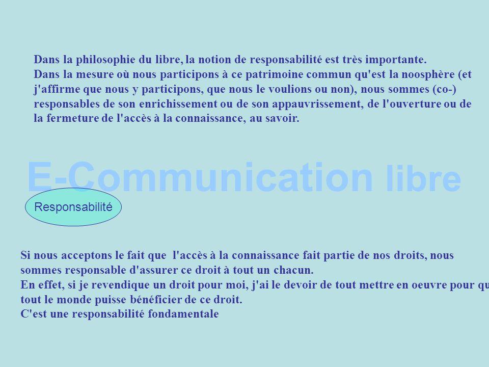 E-Communication libre Responsabilité Dans la philosophie du libre, la notion de responsabilité est très importante.