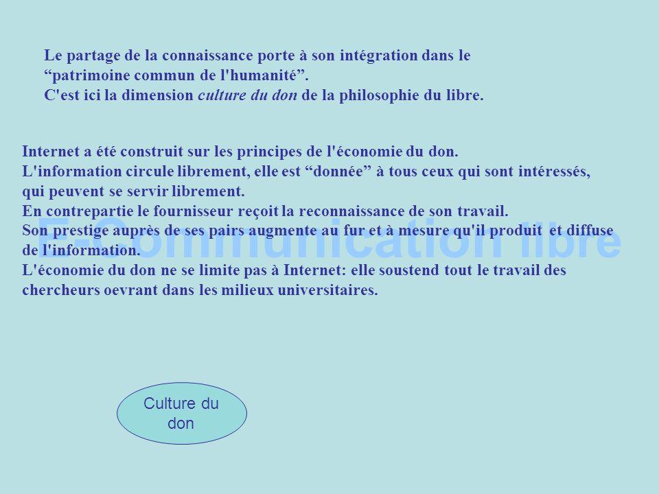 E-Communication libre Culture du don Le partage de la connaissance porte à son intégration dans le patrimoine commun de l humanité.