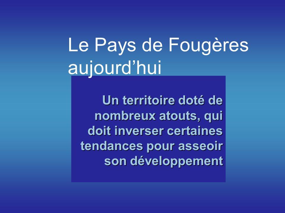 Le Pays de Fougères aujourdhui Un territoire doté de nombreux atouts, qui doit inverser certaines tendances pour asseoir son développement