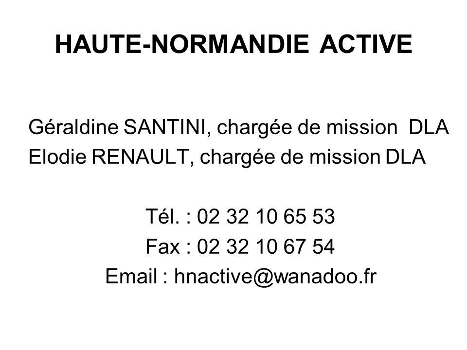 HAUTE-NORMANDIE ACTIVE Géraldine SANTINI, chargée de mission DLA Elodie RENAULT, chargée de mission DLA Tél. : 02 32 10 65 53 Fax : 02 32 10 67 54 Ema