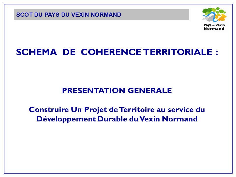 SCOT DU PAYS DU VEXIN NORMAND SCHEMA DE COHERENCE TERRITORIALE : PRESENTATION GENERALE Construire Un Projet de Territoire au service du Développement