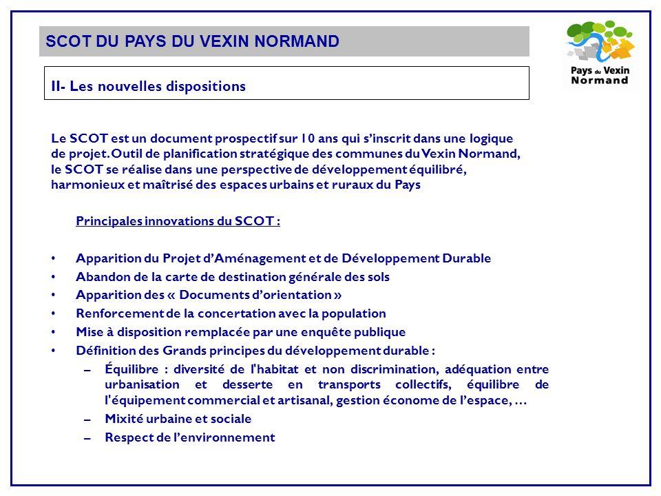 SCOT DU PAYS DU VEXIN NORMAND II- Les nouvelles dispositions Principales innovations du SCOT : Apparition du Projet dAménagement et de Développement D