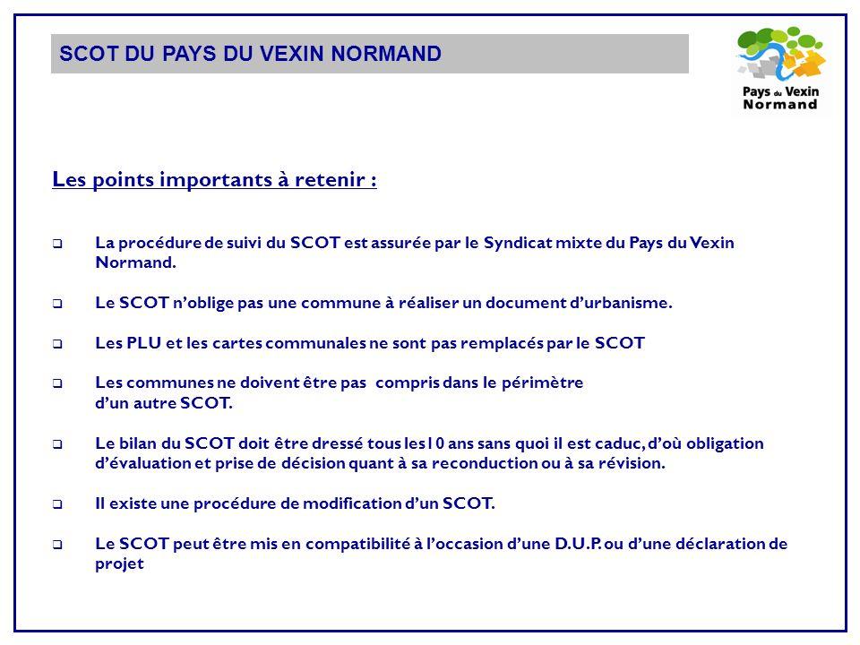 SCOT DU PAYS DU VEXIN NORMAND Les points importants à retenir : La procédure de suivi du SCOT est assurée par le Syndicat mixte du Pays du Vexin Normand.