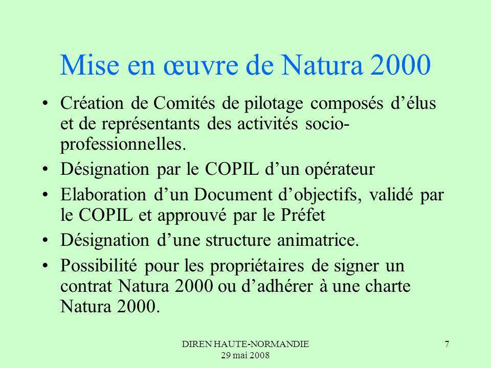 DIREN HAUTE-NORMANDIE 29 mai 2008 7 Mise en œuvre de Natura 2000 Création de Comités de pilotage composés délus et de représentants des activités socio- professionnelles.