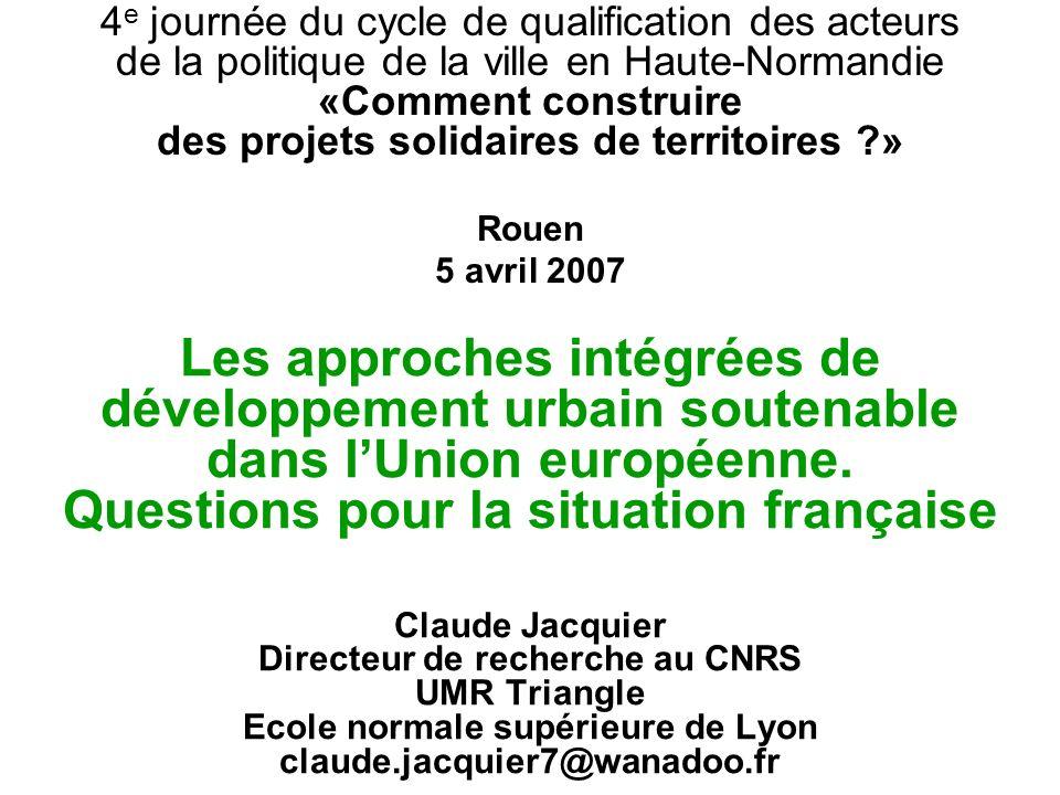 Les approches intégrées de développement urbain soutenable dans lUnion européenne. Questions pour la situation française Claude Jacquier Directeur de