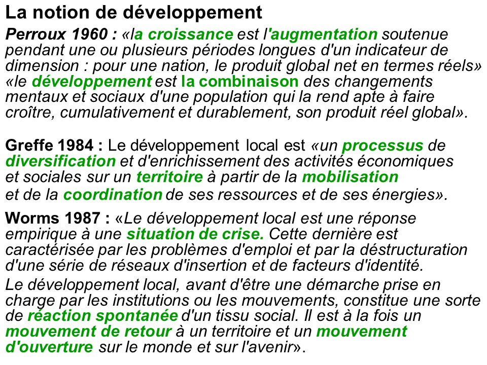 La notion de développement Perroux 1960 : «la croissance est l'augmentation soutenue pendant une ou plusieurs périodes longues d'un indicateur de dime
