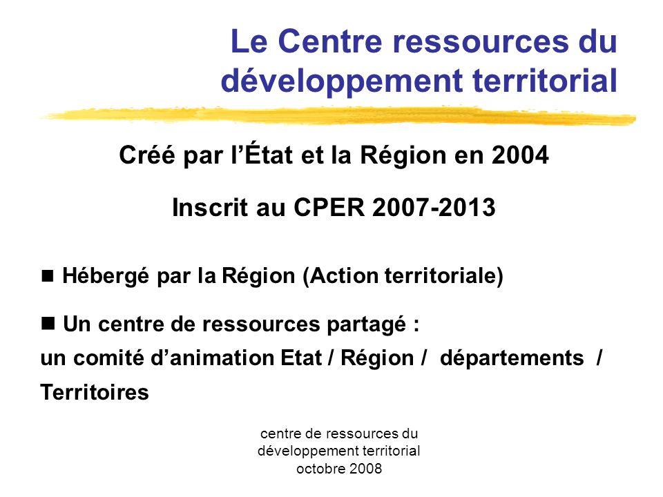 Le Centre ressources du développement territorial Créé par lÉtat et la Région en 2004 Inscrit au CPER 2007-2013 Hébergé par la Région (Action territoriale) Un centre de ressources partagé : un comité danimation Etat / Région / départements / Territoires centre de ressources du développement territorial octobre 2008
