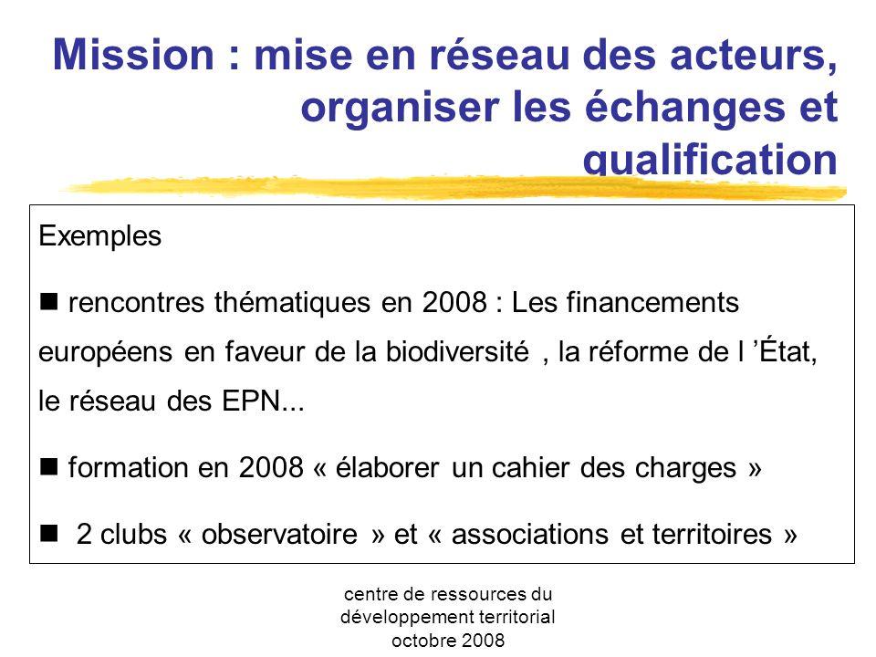 Mission : mise en réseau des acteurs, organiser les échanges et qualification Exemples rencontres thématiques en 2008 : Les financements européens en faveur de la biodiversité, la réforme de l État, le réseau des EPN...