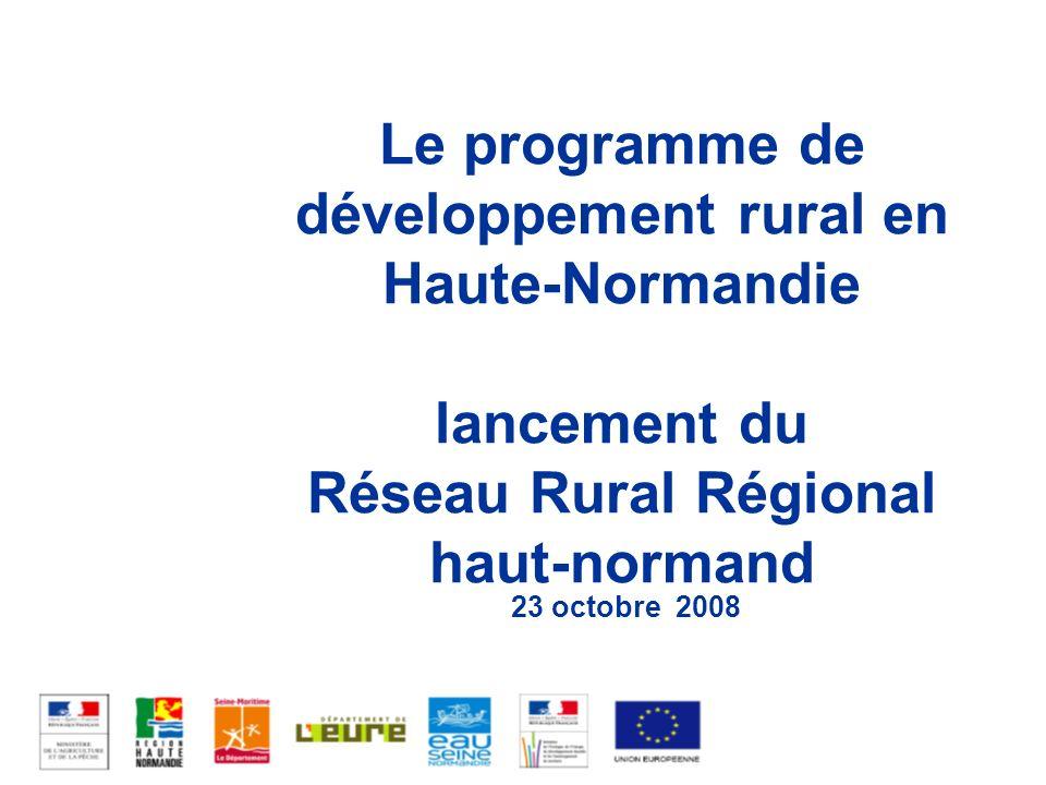 Le programme de développement rural en Haute-Normandie lancement du Réseau Rural Régional haut-normand 23 octobre 2008