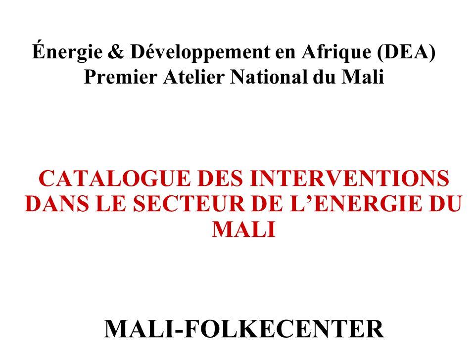 Énergie & Développement en Afrique (DEA) Premier Atelier National du Mali CATALOGUE DES INTERVENTIONS DANS LE SECTEUR DE LENERGIE DU MALI MALI-FOLKECE
