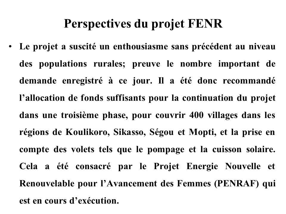 Perspectives du projet FENR Le projet a suscité un enthousiasme sans précédent au niveau des populations rurales; preuve le nombre important de demand