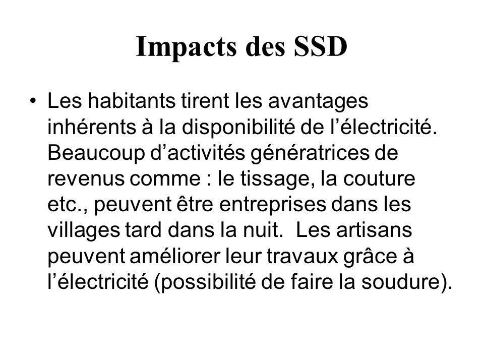 Impacts des SSD Les habitants tirent les avantages inhérents à la disponibilité de lélectricité. Beaucoup dactivités génératrices de revenus comme : l