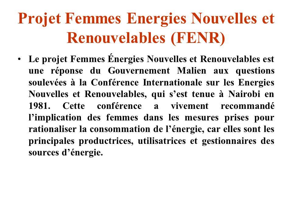 Projet Femmes Energies Nouvelles et Renouvelables (FENR) Le projet Femmes Énergies Nouvelles et Renouvelables est une réponse du Gouvernement Malien a