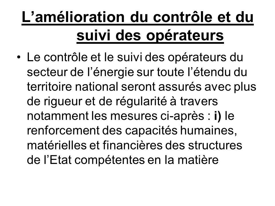 ii) létablissement et la mise en œuvre de programmes pluriannuels de contrôle et de suivi de lensemble des installations et ouvrages énergétiques du pays iii) le renforcement du cadre réglementaire pour les opérations de contrôle et du suivi de lEtat iv) lélaboration de normes techniques et de critères de performance des services énergétiques au Mali.