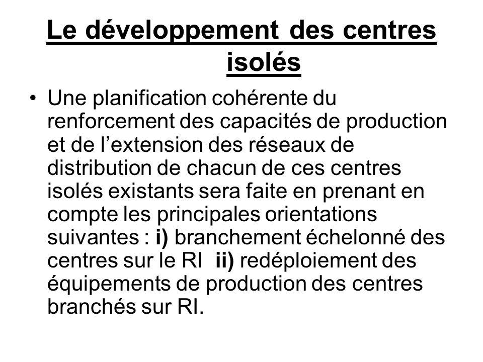 Le développement des centres isolés Une planification cohérente du renforcement des capacités de production et de lextension des réseaux de distributi
