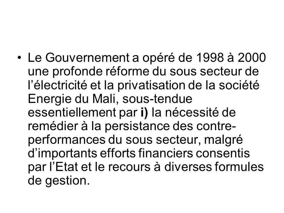Le Gouvernement a opéré de 1998 à 2000 une profonde réforme du sous secteur de lélectricité et la privatisation de la société Energie du Mali, sous-te