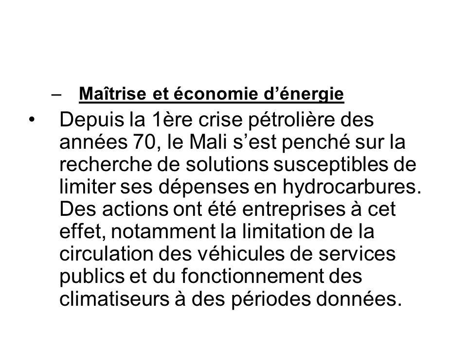 –Maîtrise et économie dénergie Depuis la 1ère crise pétrolière des années 70, le Mali sest penché sur la recherche de solutions susceptibles de limite