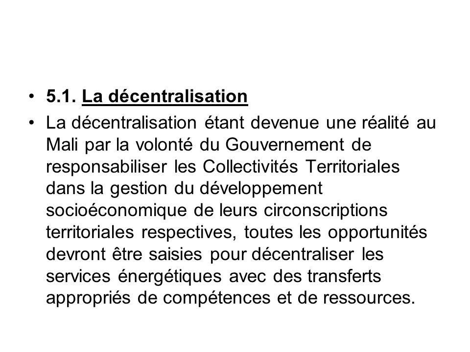 5.1. La décentralisation La décentralisation étant devenue une réalité au Mali par la volonté du Gouvernement de responsabiliser les Collectivités Ter