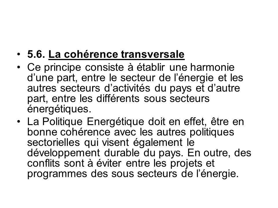 5.6. La cohérence transversale Ce principe consiste à établir une harmonie dune part, entre le secteur de lénergie et les autres secteurs dactivités d