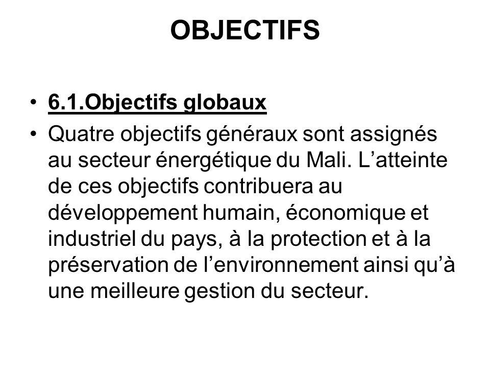 OBJECTIFS 6.1.Objectifs globaux Quatre objectifs généraux sont assignés au secteur énergétique du Mali. Latteinte de ces objectifs contribuera au déve