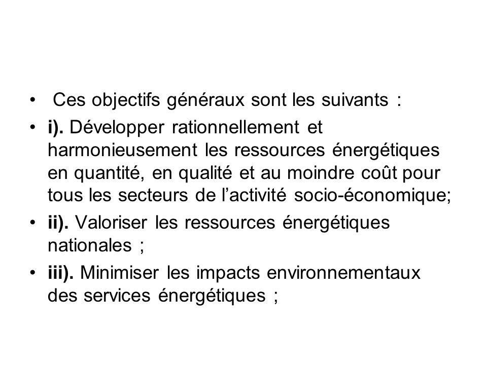 Ces objectifs généraux sont les suivants : i). Développer rationnellement et harmonieusement les ressources énergétiques en quantité, en qualité et au