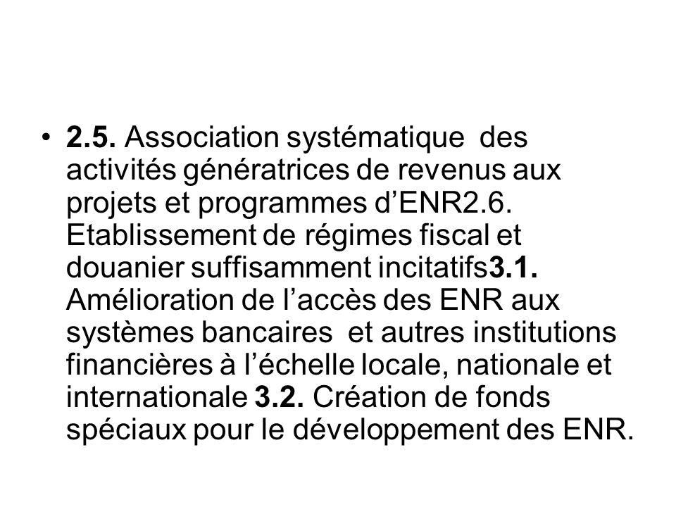 2.5. Association systématique des activités génératrices de revenus aux projets et programmes dENR2.6. Etablissement de régimes fiscal et douanier suf