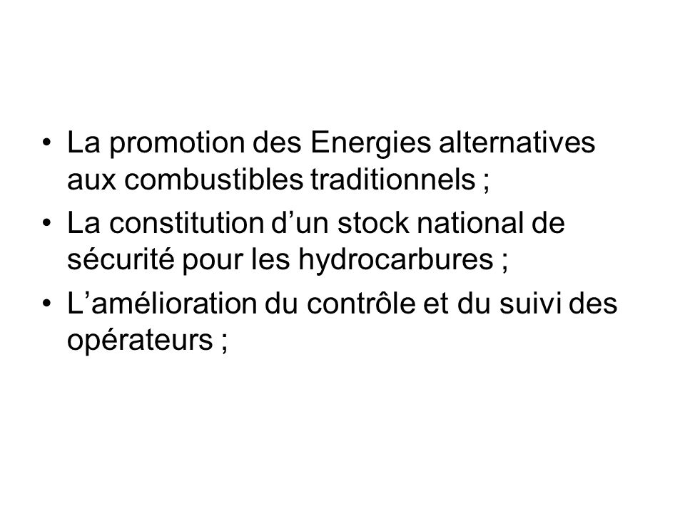 La promotion des Energies alternatives aux combustibles traditionnels ; La constitution dun stock national de sécurité pour les hydrocarbures ; Laméli