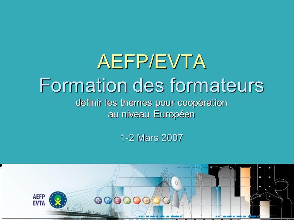 AEFP/EVTA Formation des formateurs definir les themes pour coopération au niveau Européen 1-2 Mars 2007