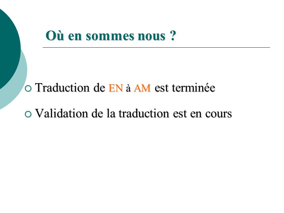 Traduction de EN à AM est terminée Traduction de EN à AM est terminée Validation de la traduction est en cours Validation de la traduction est en cours Où en sommes nous ?