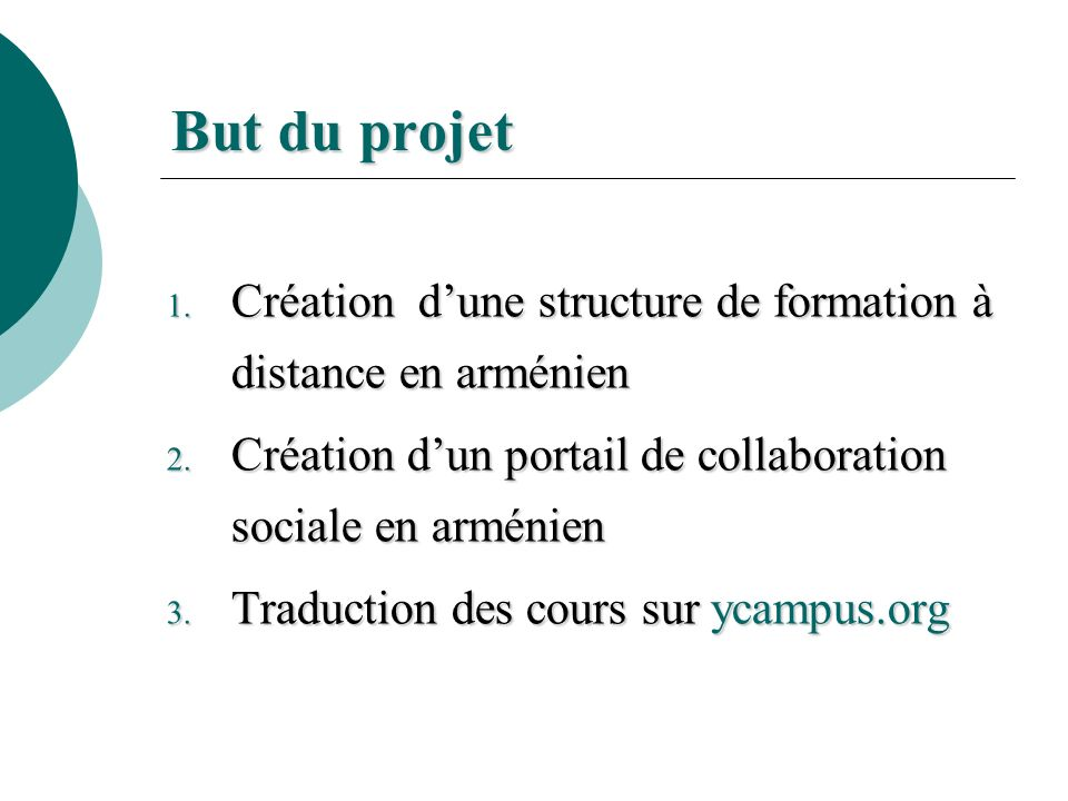 But du projet But du projet 1. Création dune structure de formation à distance en arménien 2.