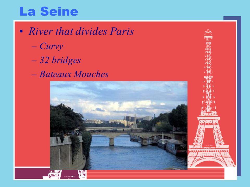 La Seine River that divides Paris –Curvy –32 bridges –Bateaux Mouches
