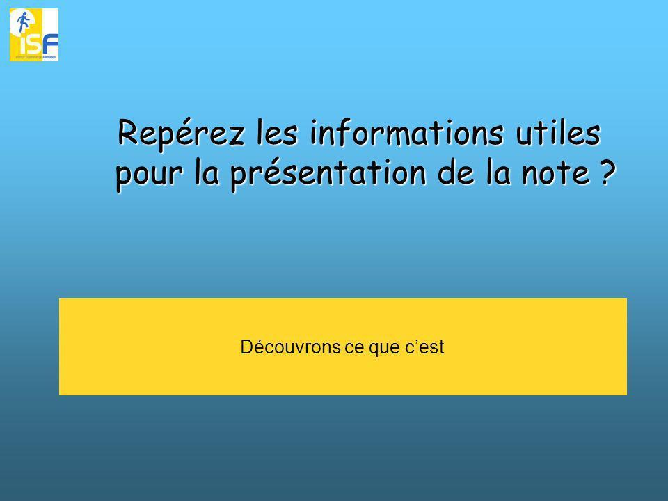 Découvrons ce que cest Repérez les informations utiles pour la présentation de la note ?