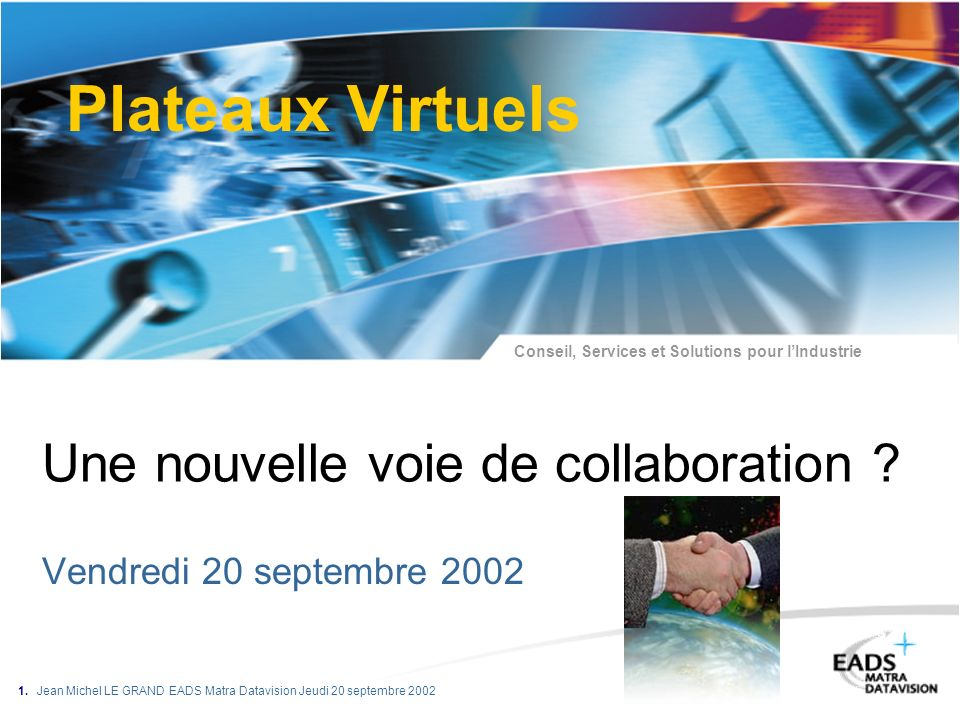 Conseil, Services et Solutions pour lIndustrie 1. Jean Michel LE GRAND EADS Matra Datavision Jeudi 20 septembre 2002 Une nouvelle voie de collaboratio