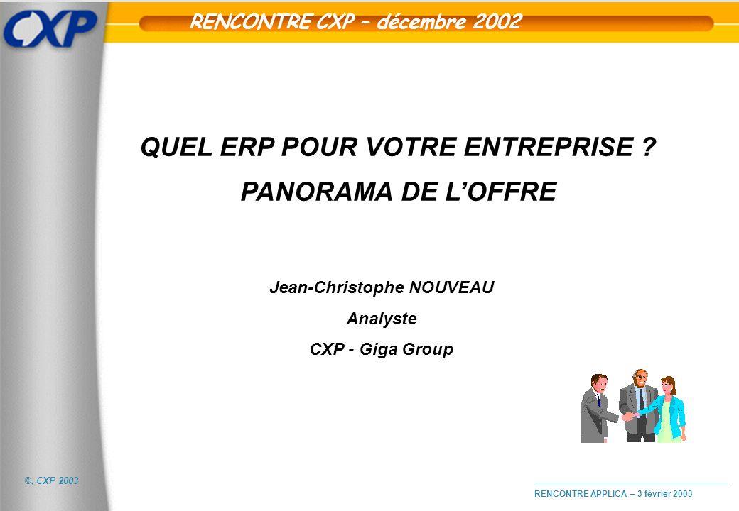 ©, CXP 2003 RENCONTRE APPLICA – 3 février 2003 u PGI / ERP : enjeux et tendances u Complexité du marché des progiciels u Les spécificités du marché des PME AGENDA 2