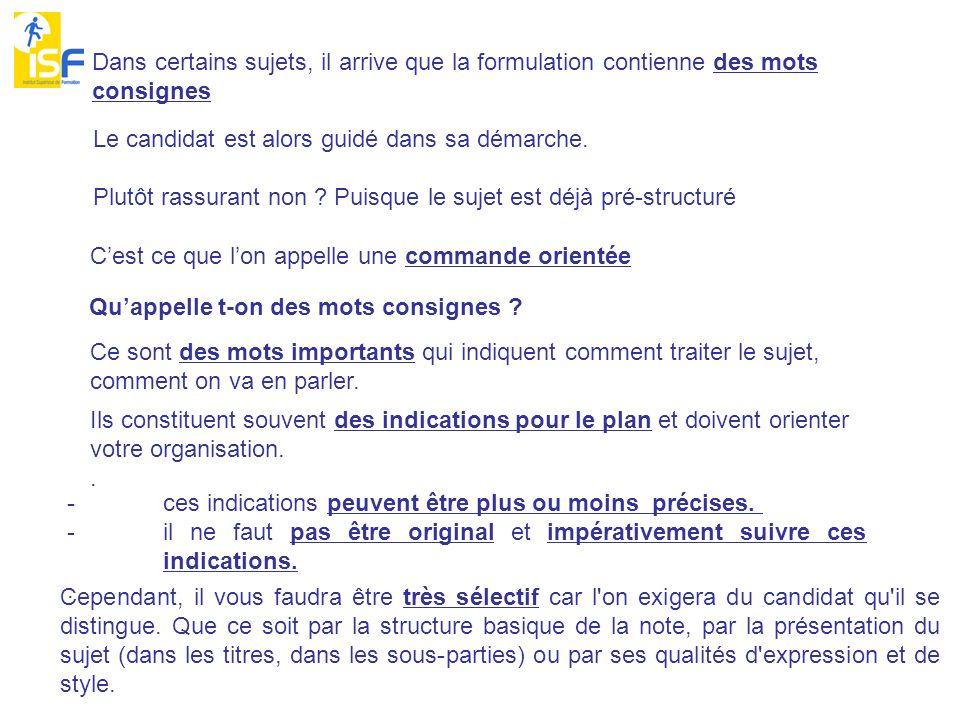 Dans certains sujets, il arrive que la formulation contienne des mots consignes Cest ce que lon appelle une commande orientée Le candidat est alors guidé dans sa démarche.