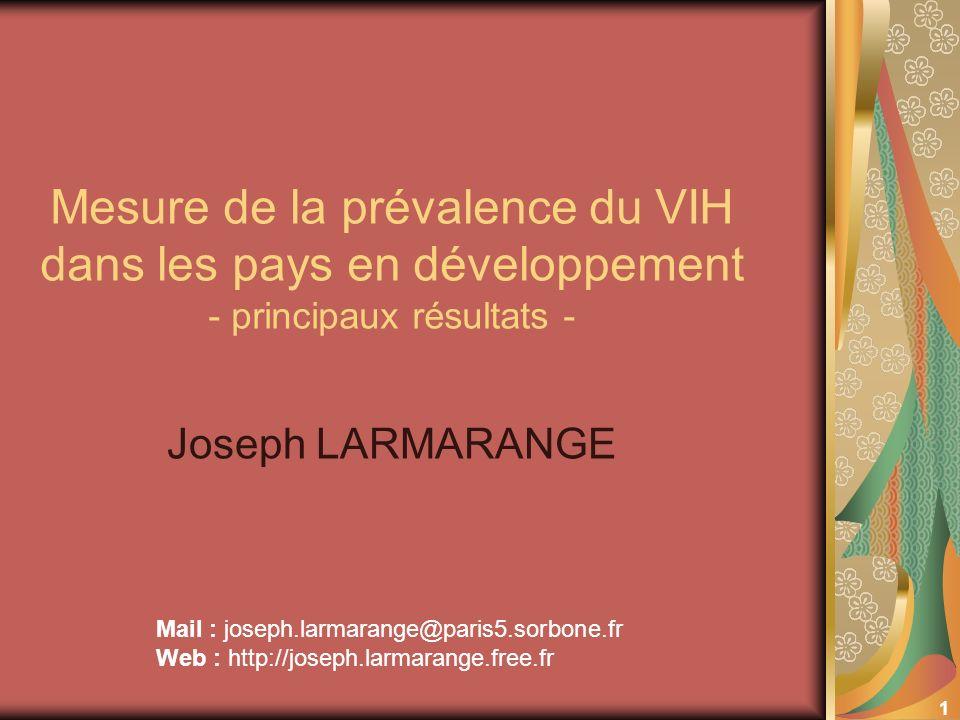 1 Mesure de la prévalence du VIH dans les pays en développement - principaux résultats - Joseph LARMARANGE Mail : joseph.larmarange@paris5.sorbone.fr Web : http://joseph.larmarange.free.fr